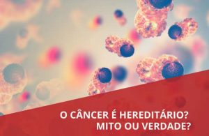 cancer é hereditario